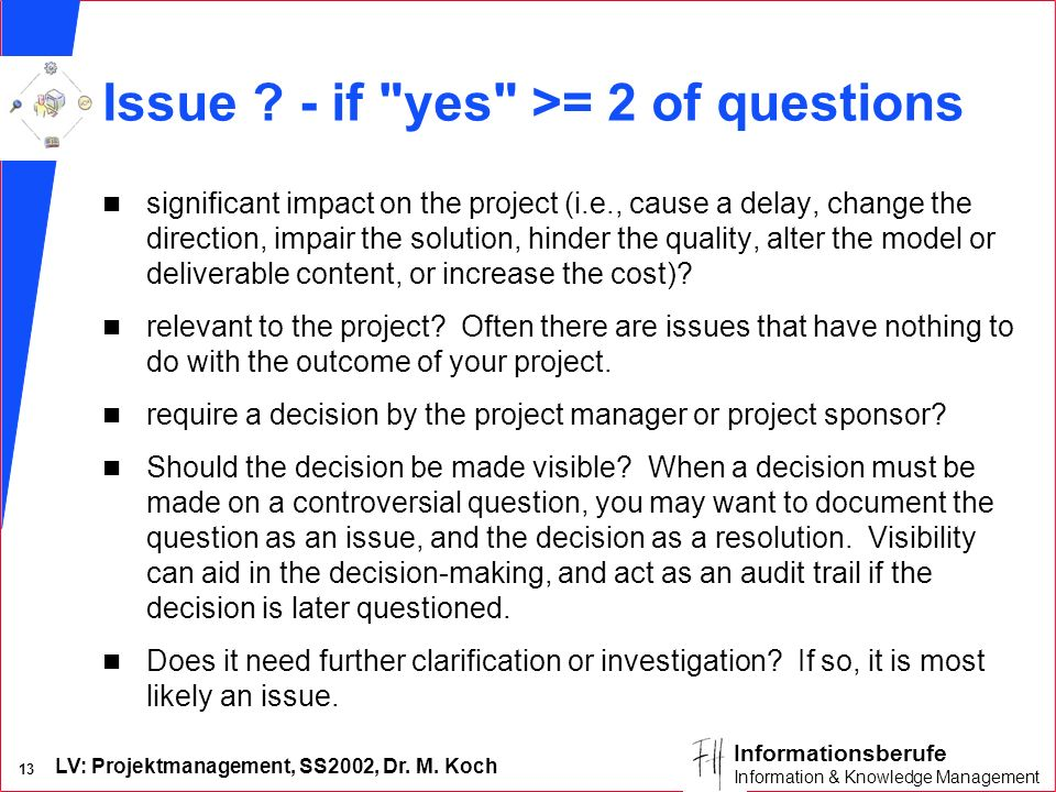 LV: Projektmanagement, SS2002, Dr. M. Koch 13 Informationsberufe Information & Knowledge Management Issue ? - if