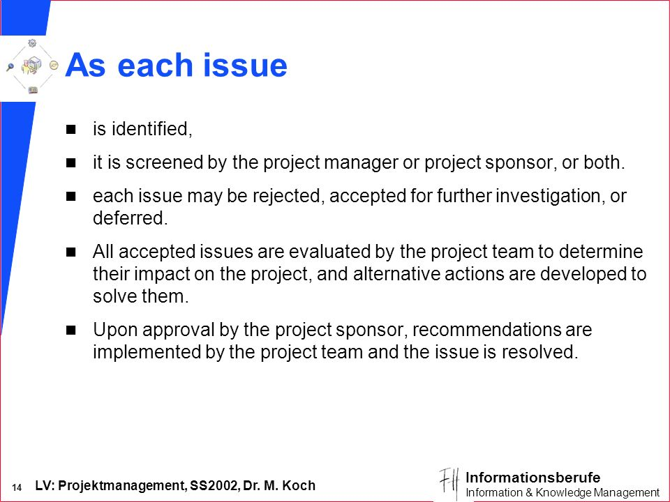 LV: Projektmanagement, SS2002, Dr. M. Koch 14 Informationsberufe Information & Knowledge Management As each issue n is identified, n it is screened by