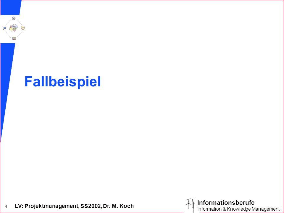LV: Projektmanagement, SS2002, Dr. M. Koch 1 Informationsberufe Information & Knowledge Management Fallbeispiel