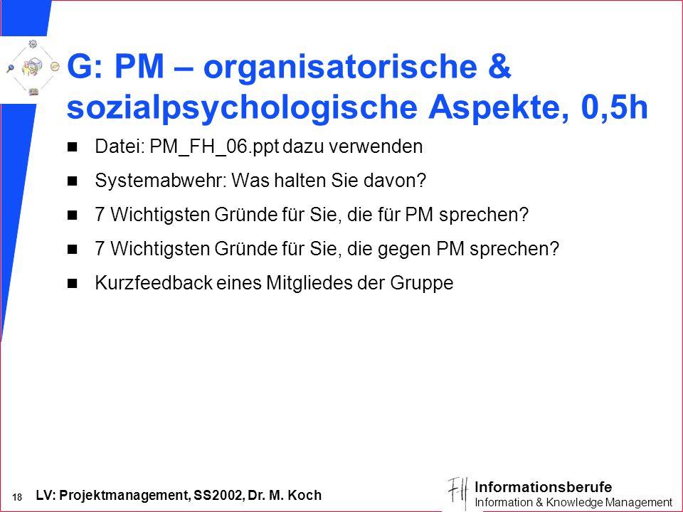 LV: Projektmanagement, SS2002, Dr. M. Koch 18 Informationsberufe Information & Knowledge Management G: PM – organisatorische & sozialpsychologische As