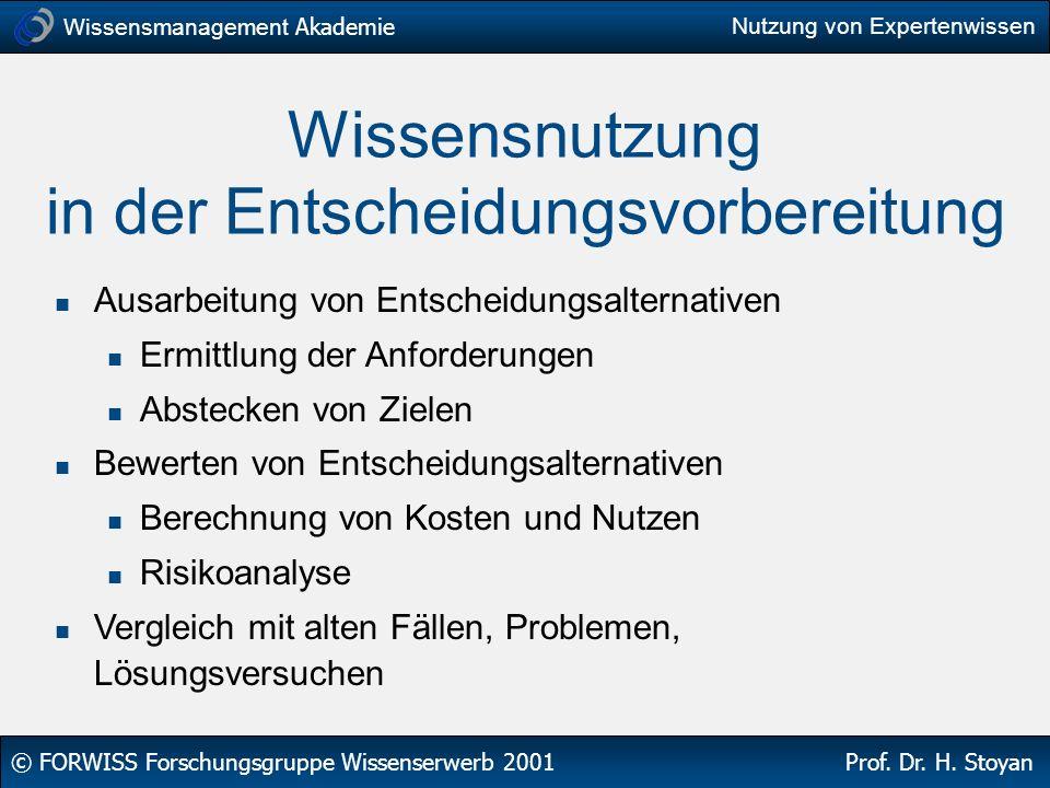 Wissensmanagement Akademie © FORWISS Forschungsgruppe Wissenserwerb 2001 Prof. Dr. H. Stoyan Nutzung von Expertenwissen Wissensnutzung in der Entschei
