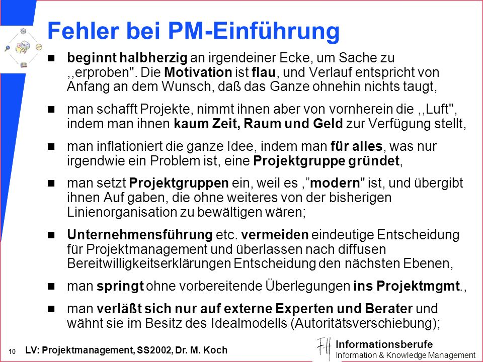 LV: Projektmanagement, SS2002, Dr. M. Koch 10 Informationsberufe Information & Knowledge Management Fehler bei PM-Einführung n beginnt halbherzig an i