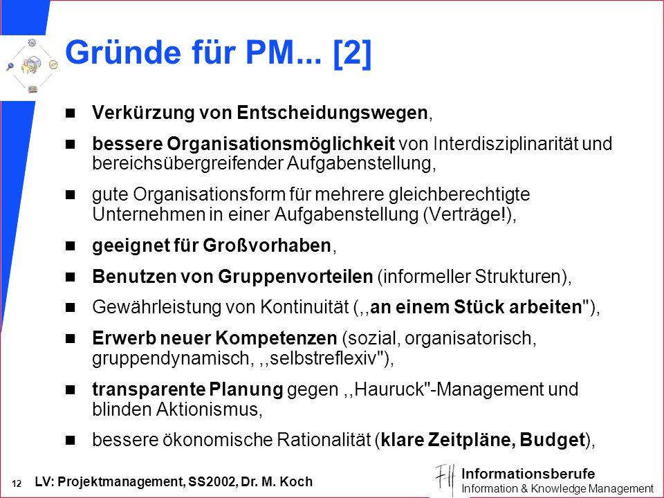 LV: Projektmanagement, SS2002, Dr. M. Koch 12 Informationsberufe Information & Knowledge Management Gründe für PM... [2] n Verkürzung von Entscheidung