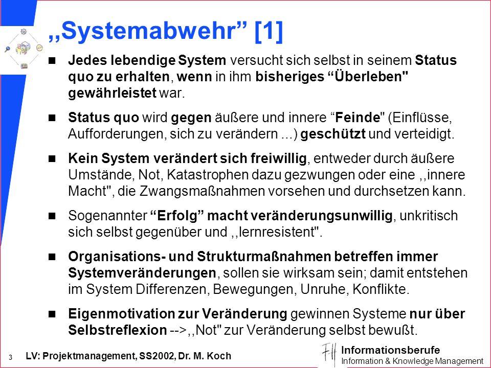 LV: Projektmanagement, SS2002, Dr. M. Koch 3 Informationsberufe Information & Knowledge Management,,Systemabwehr [1] n Jedes lebendige System versucht