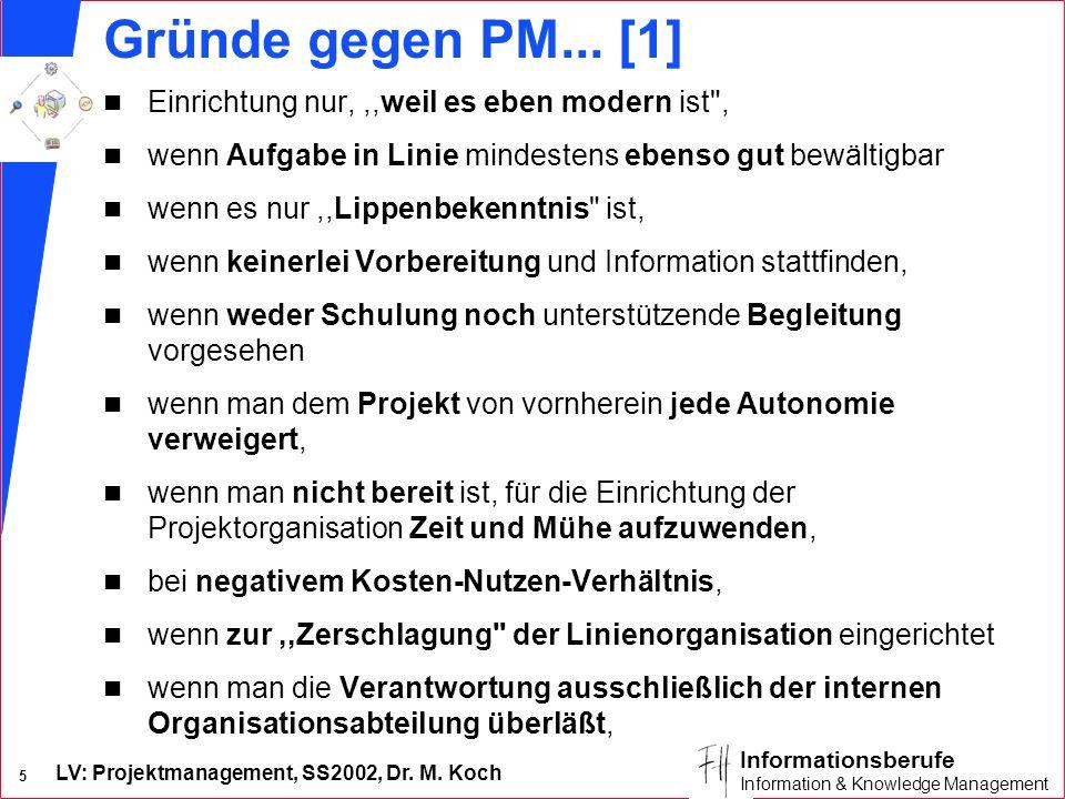 LV: Projektmanagement, SS2002, Dr. M. Koch 5 Informationsberufe Information & Knowledge Management Gründe gegen PM... [1] n Einrichtung nur,,,weil es