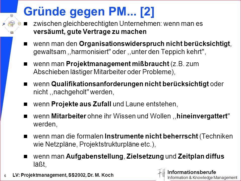 LV: Projektmanagement, SS2002, Dr. M. Koch 6 Informationsberufe Information & Knowledge Management Gründe gegen PM... [2] n zwischen gleichberechtigte