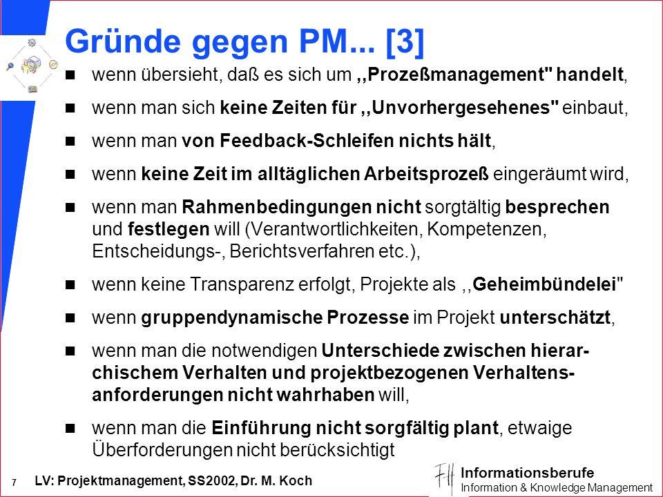 LV: Projektmanagement, SS2002, Dr. M. Koch 7 Informationsberufe Information & Knowledge Management Gründe gegen PM... [3] n wenn übersieht, daß es sic