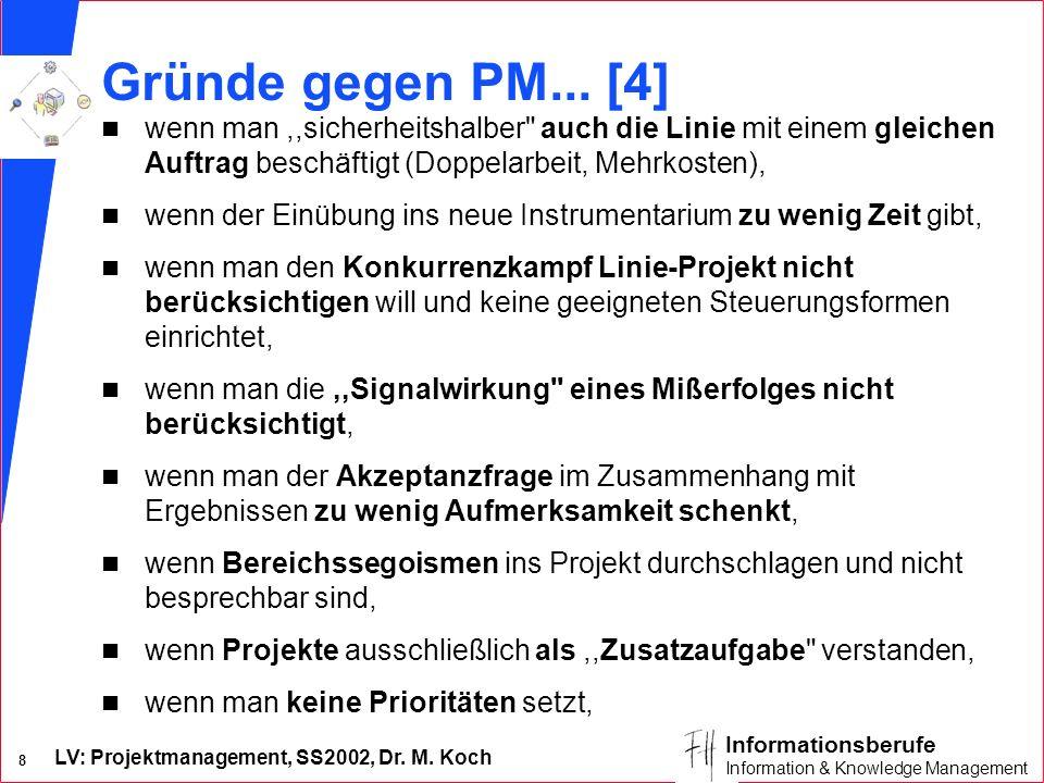 LV: Projektmanagement, SS2002, Dr. M. Koch 8 Informationsberufe Information & Knowledge Management Gründe gegen PM... [4] n wenn man,,sicherheitshalbe