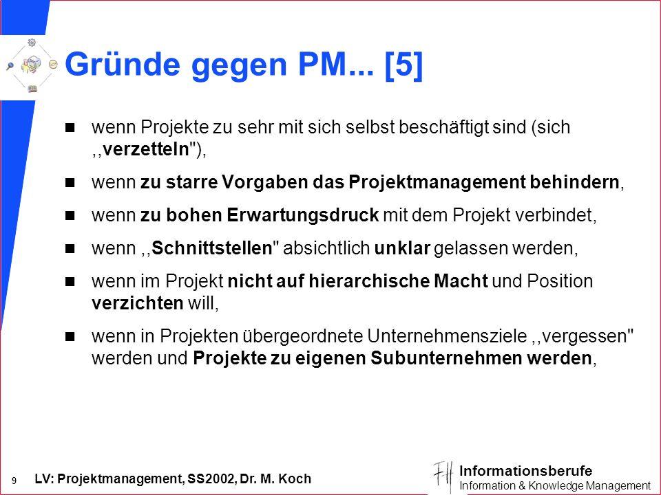 LV: Projektmanagement, SS2002, Dr. M. Koch 9 Informationsberufe Information & Knowledge Management Gründe gegen PM... [5] n wenn Projekte zu sehr mit
