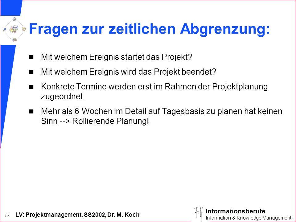 LV: Projektmanagement, SS2002, Dr. M. Koch 57 Informationsberufe Information & Knowledge Management 24.12.Übergabe des Reinerlöses im Behinderten- hei