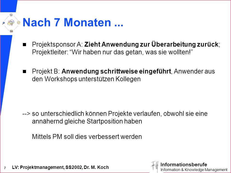 LV: Projektmanagement, SS2002, Dr. M. Koch 6 Informationsberufe Information & Knowledge Management Nach 6 Monaten... n Projekt A: Anwender beschweren