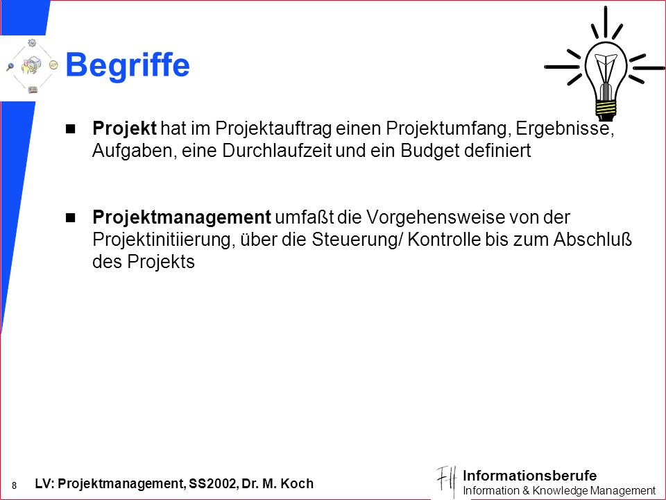LV: Projektmanagement, SS2002, Dr. M. Koch 7 Informationsberufe Information & Knowledge Management Nach 7 Monaten... n Projektsponsor A: Zieht Anwendu