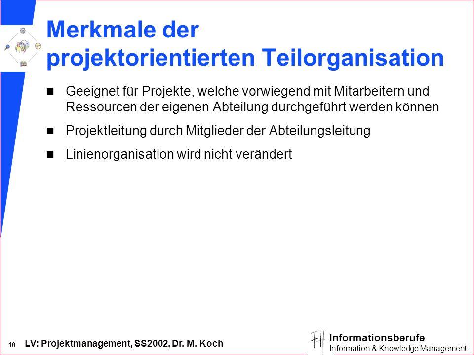 LV: Projektmanagement, SS2002, Dr. M. Koch 9 Informationsberufe Information & Knowledge Management Projektorientierte Teilorganisation