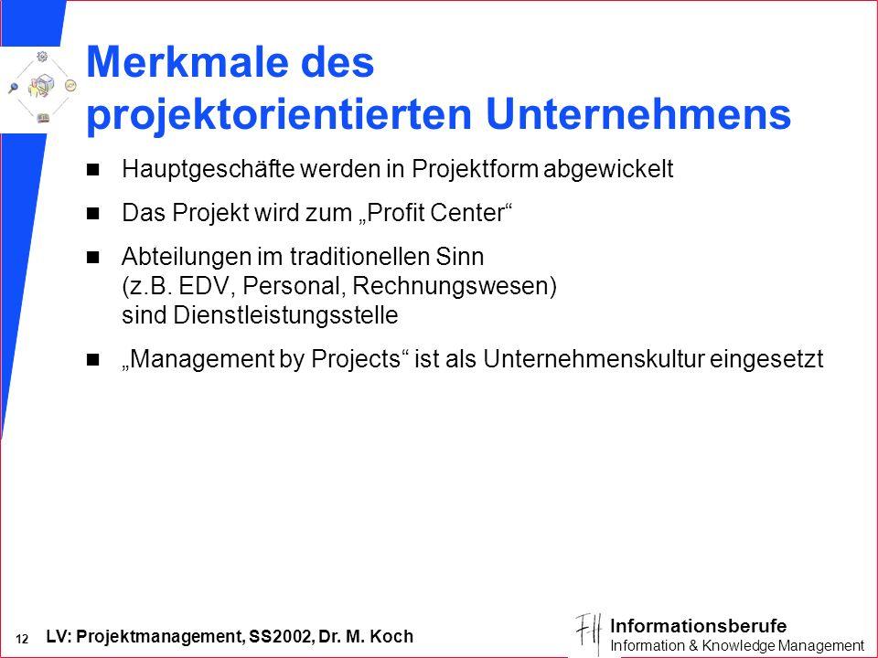 LV: Projektmanagement, SS2002, Dr. M. Koch 11 Informationsberufe Information & Knowledge Management Projektorientiertes Unternehmen