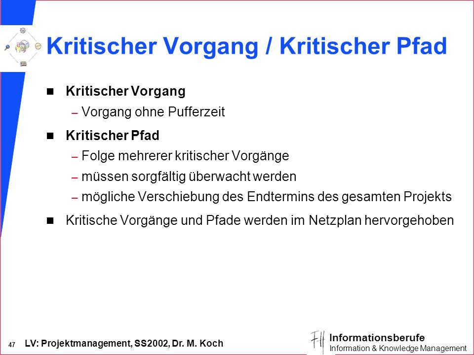 LV: Projektmanagement, SS2002, Dr. M. Koch 46 Informationsberufe Information & Knowledge Management Pufferzeit n Differenz zwischen dem frühesten und