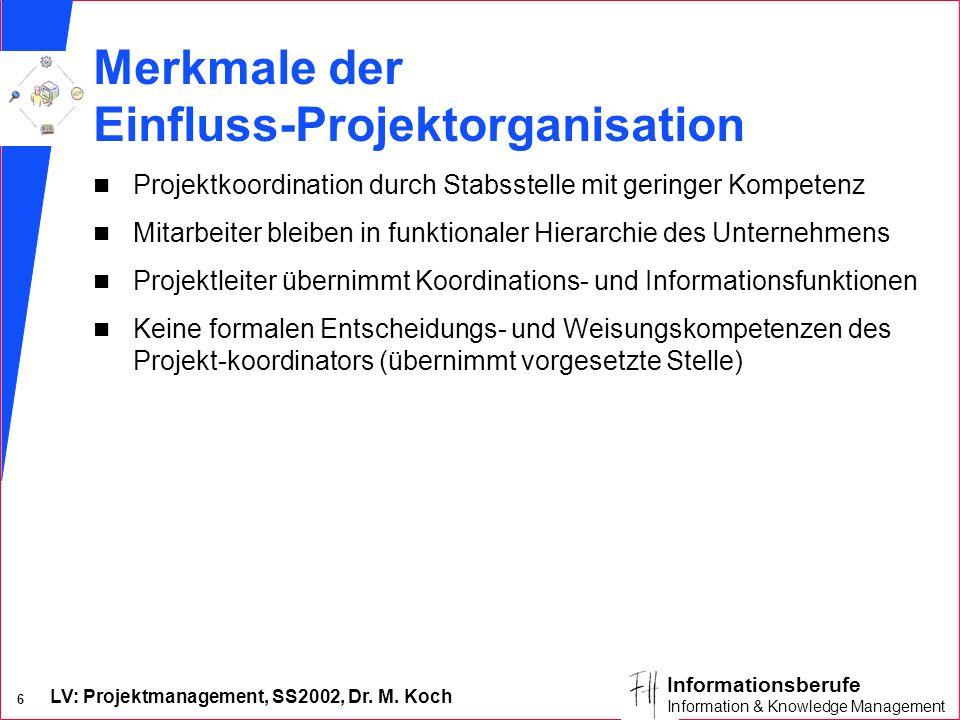 LV: Projektmanagement, SS2002, Dr. M. Koch 5 Informationsberufe Information & Knowledge Management Einfluss-Projektorganisation