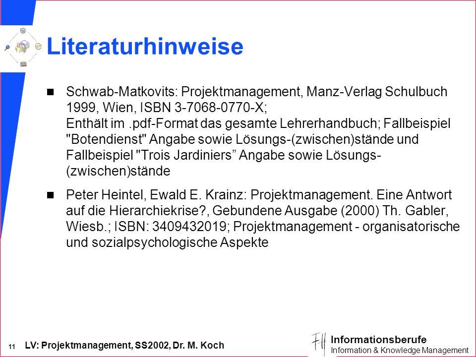 LV: Projektmanagement, SS2002, Dr. M. Koch 11 Informationsberufe Information & Knowledge Management Literaturhinweise n Schwab-Matkovits: Projektmanag