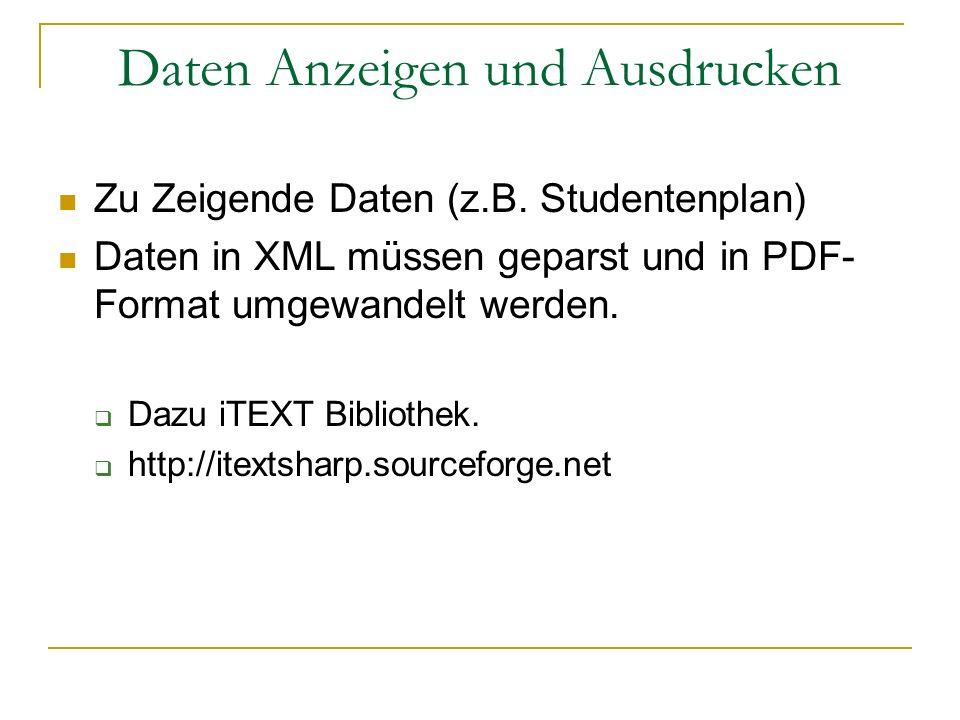 Daten Anzeigen und Ausdrucken Zu Zeigende Daten (z.B. Studentenplan) Daten in XML müssen geparst und in PDF- Format umgewandelt werden. Dazu iTEXT Bib