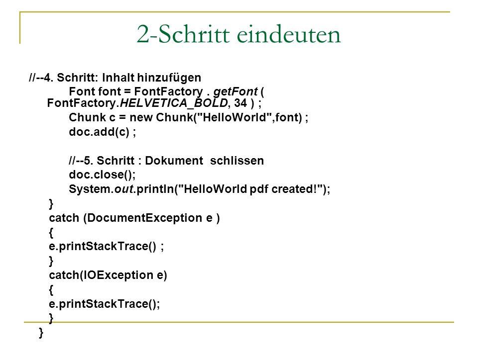 2-Schritt eindeuten //--4. Schritt: Inhalt hinzufügen Font font = FontFactory. getFont ( FontFactory.HELVETICA_BOLD, 34 ) ; Chunk c = new Chunk(