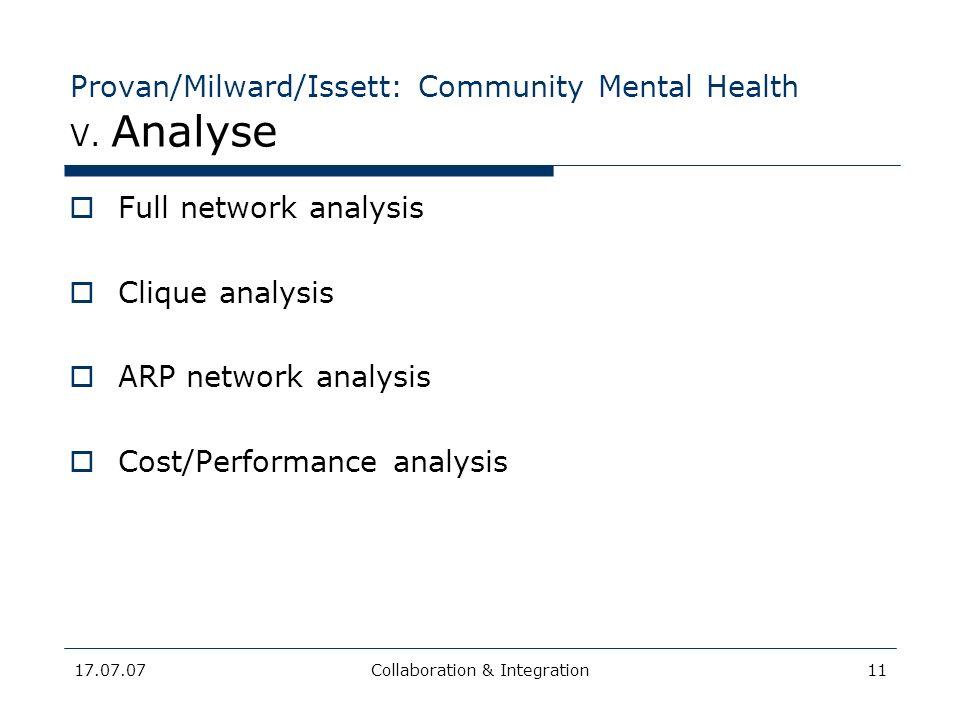 17.07.07Collaboration & Integration11 Provan/Milward/Issett: Community Mental Health V. Analyse Full network analysis Clique analysis ARP network anal