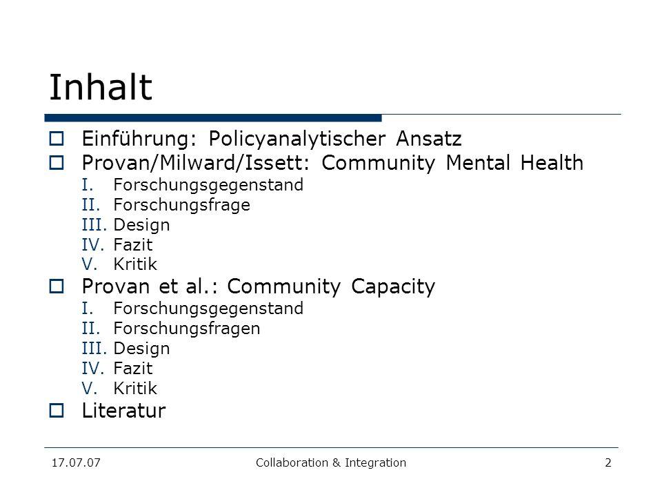 17.07.07Collaboration & Integration2 Inhalt Einführung: Policyanalytischer Ansatz Provan/Milward/Issett: Community Mental Health I.Forschungsgegenstan