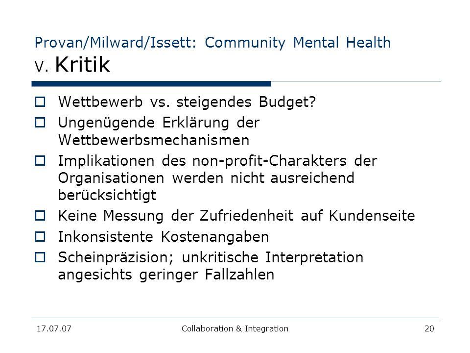17.07.07Collaboration & Integration20 Provan/Milward/Issett: Community Mental Health V. Kritik Wettbewerb vs. steigendes Budget? Ungenügende Erklärung