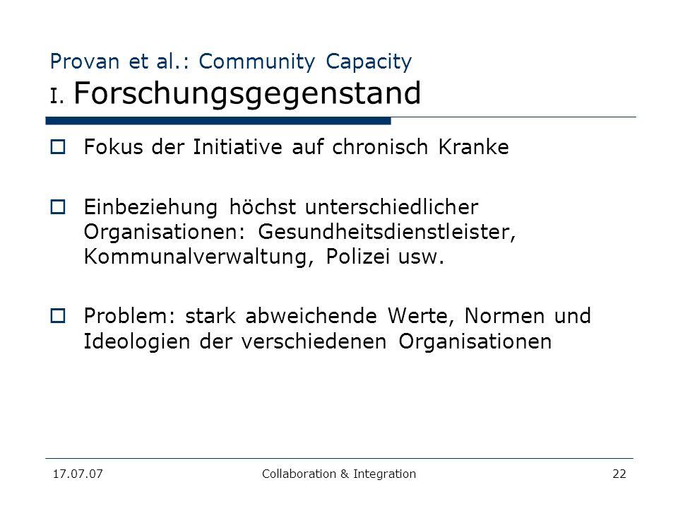 17.07.07Collaboration & Integration22 Provan et al.: Community Capacity I. Forschungsgegenstand Fokus der Initiative auf chronisch Kranke Einbeziehung