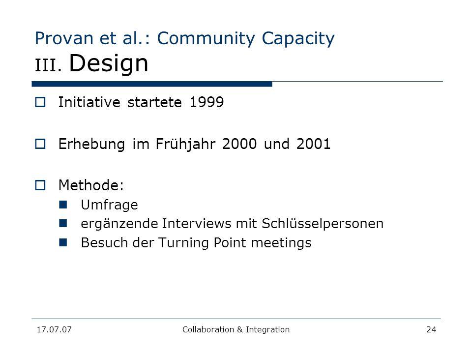 17.07.07Collaboration & Integration24 Provan et al.: Community Capacity III. Design Initiative startete 1999 Erhebung im Frühjahr 2000 und 2001 Method