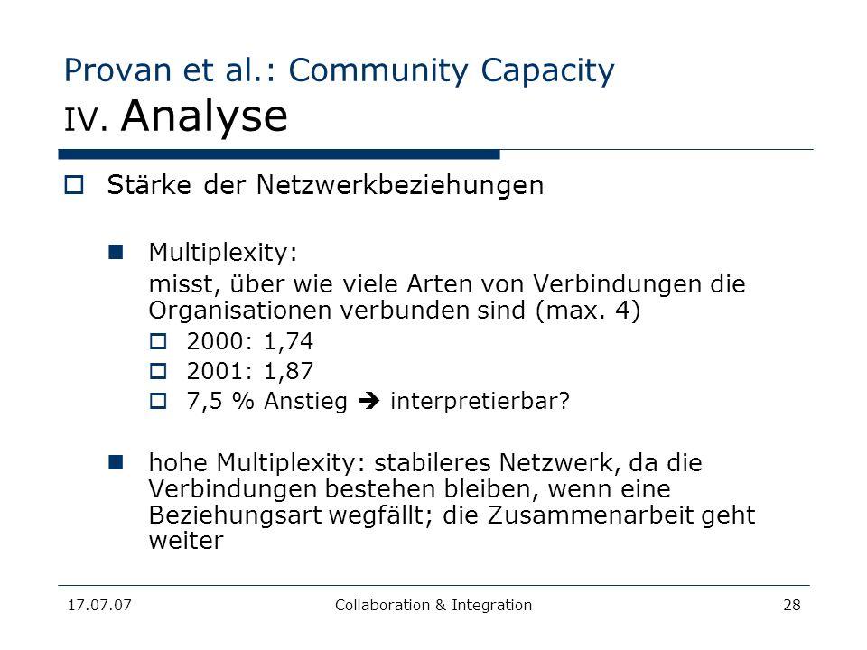 17.07.07Collaboration & Integration28 Provan et al.: Community Capacity IV. Analyse Stärke der Netzwerkbeziehungen Multiplexity: misst, über wie viele