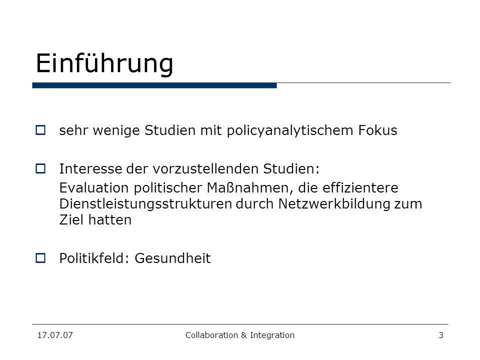 17.07.07Collaboration & Integration3 Einführung sehr wenige Studien mit policyanalytischem Fokus Interesse der vorzustellenden Studien: Evaluation pol