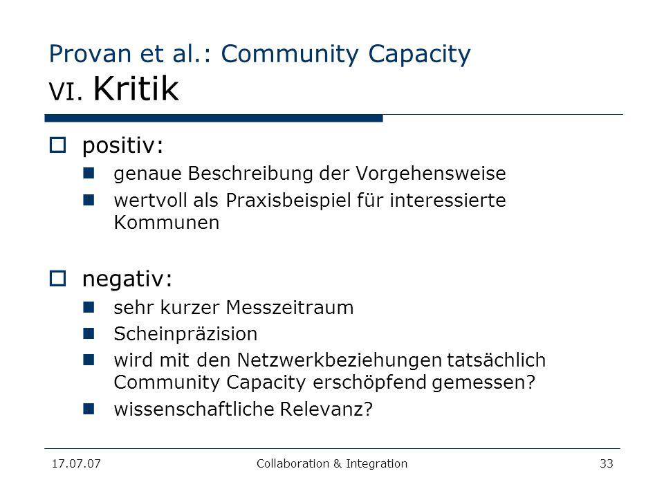 17.07.07Collaboration & Integration33 Provan et al.: Community Capacity VI. Kritik positiv: genaue Beschreibung der Vorgehensweise wertvoll als Praxis