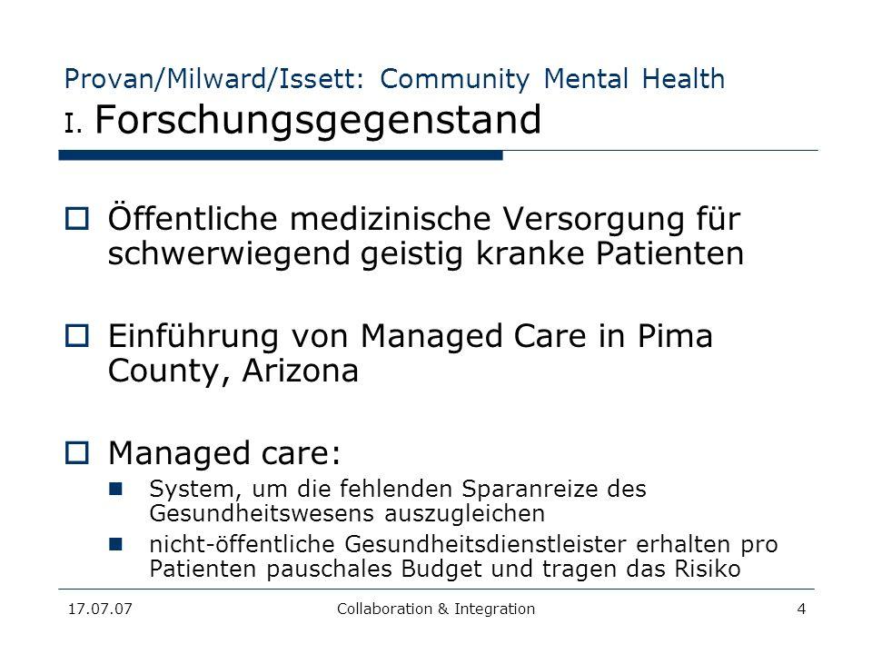 17.07.07Collaboration & Integration4 Provan/Milward/Issett: Community Mental Health I. Forschungsgegenstand Öffentliche medizinische Versorgung für sc