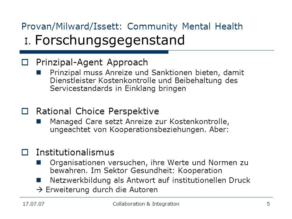 17.07.07Collaboration & Integration5 Provan/Milward/Issett: Community Mental Health I. Forschungsgegenstand Prinzipal-Agent Approach Prinzipal muss An
