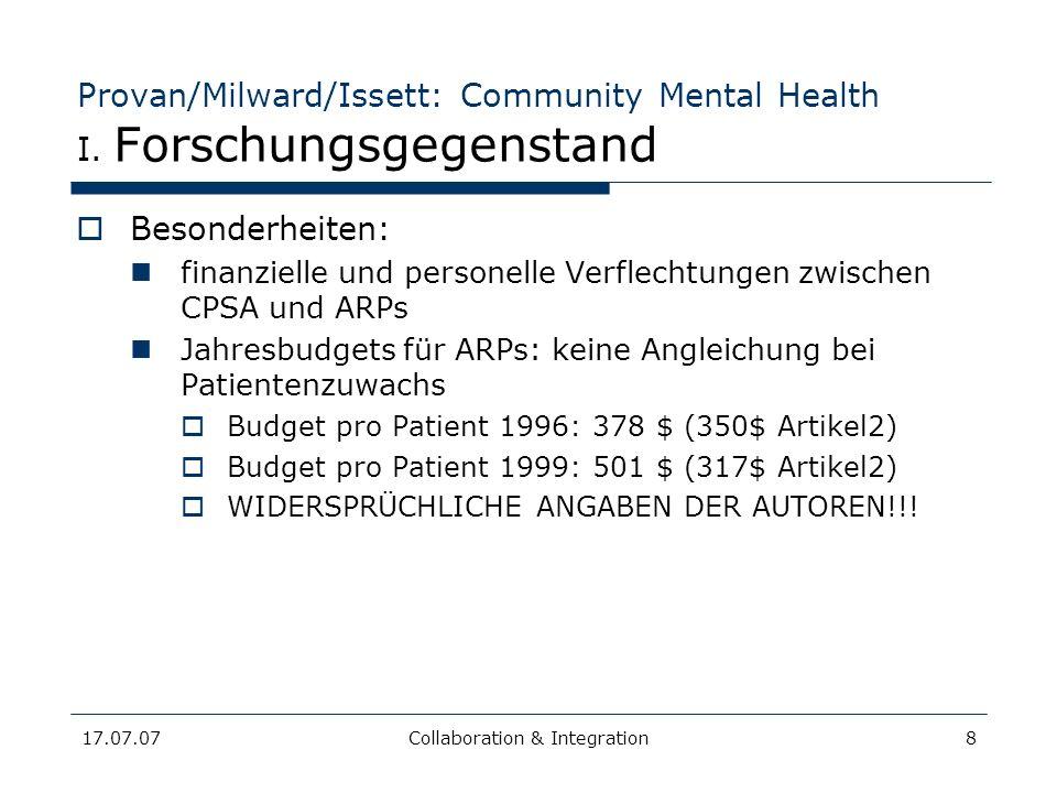 17.07.07Collaboration & Integration8 Provan/Milward/Issett: Community Mental Health I. Forschungsgegenstand Besonderheiten: finanzielle und personelle