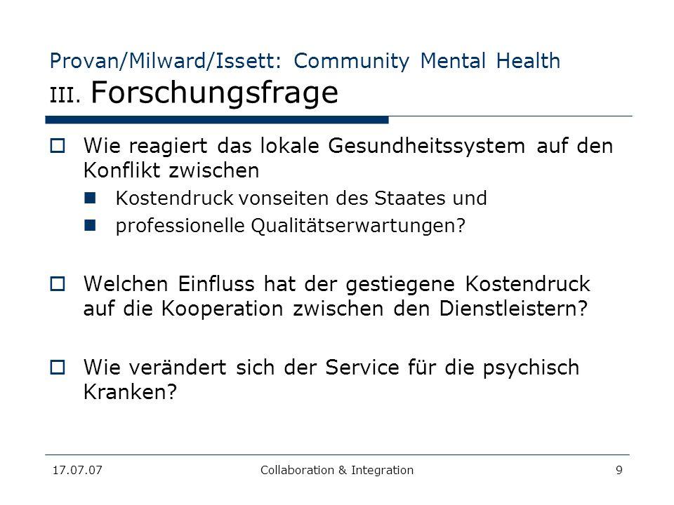 17.07.07Collaboration & Integration9 Provan/Milward/Issett: Community Mental Health III. Forschungsfrage Wie reagiert das lokale Gesundheitssystem auf