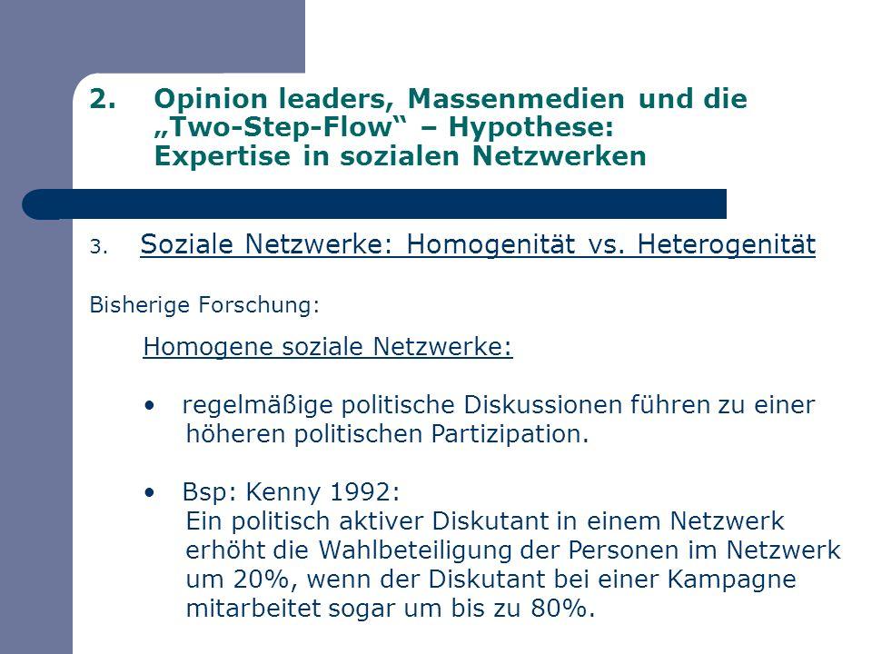 2.Opinion leaders, Massenmedien und die Two-Step-Flow – Hypothese: Expertise in sozialen Netzwerken 3. Soziale Netzwerke: Homogenität vs. Heterogenitä