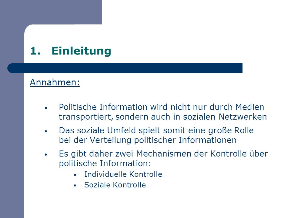 1.Einleitung Annahmen: Politische Information wird nicht nur durch Medien transportiert, sondern auch in sozialen Netzwerken Das soziale Umfeld spielt