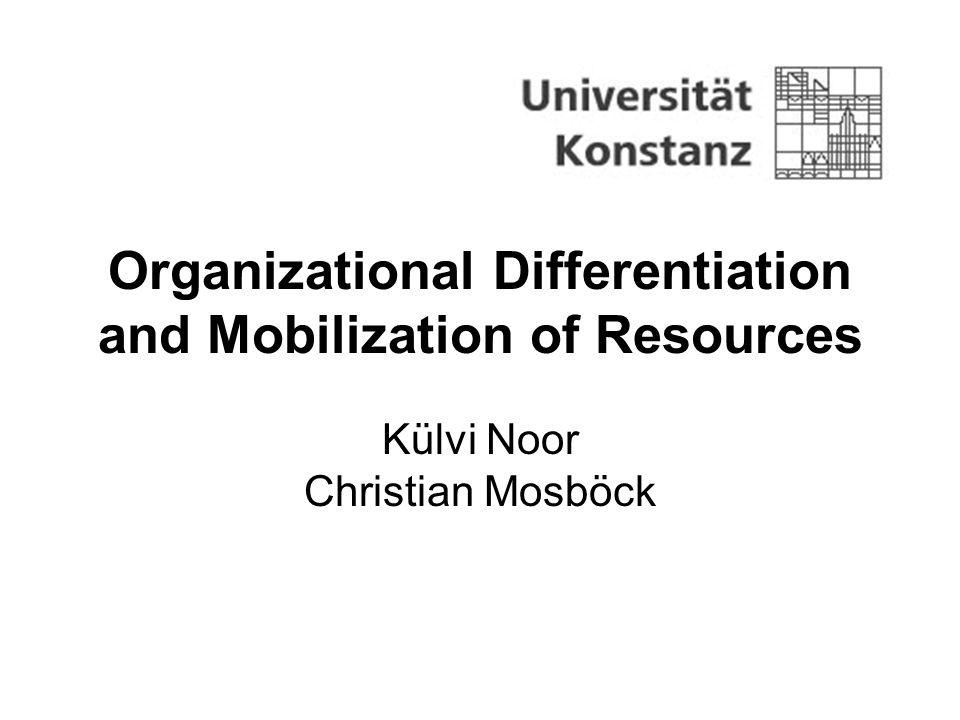Organizational Differentiation and Mobilization of Resources Külvi Noor Christian Mosböck