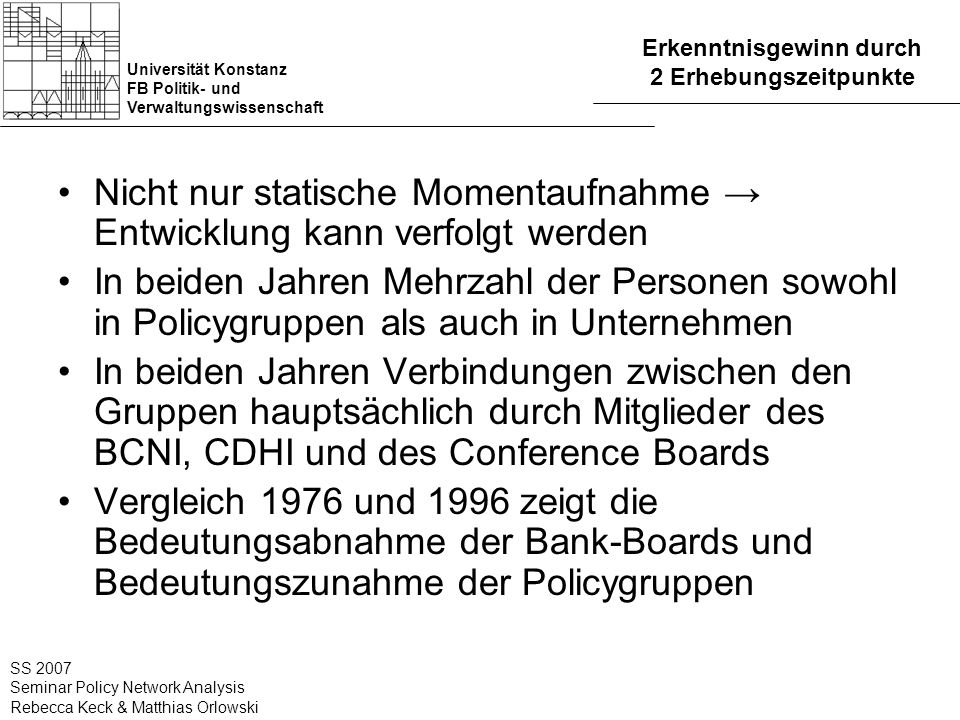 Universität Konstanz FB Politik- und Verwaltungswissenschaft SS 2007 Seminar Policy Network Analysis Rebecca Keck & Matthias Orlowski Erkenntnisgewinn