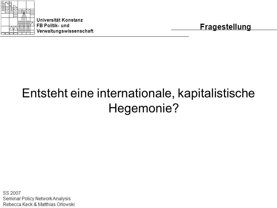Universität Konstanz FB Politik- und Verwaltungswissenschaft SS 2007 Seminar Policy Network Analysis Rebecca Keck & Matthias Orlowski Inhalt 5 transnationale Policygruppen, die eingebettet sind in die übergeordnete Struktur von kapitalistischer Macht Beitrag zu einer transnationalen neoliberalen Hegemonie