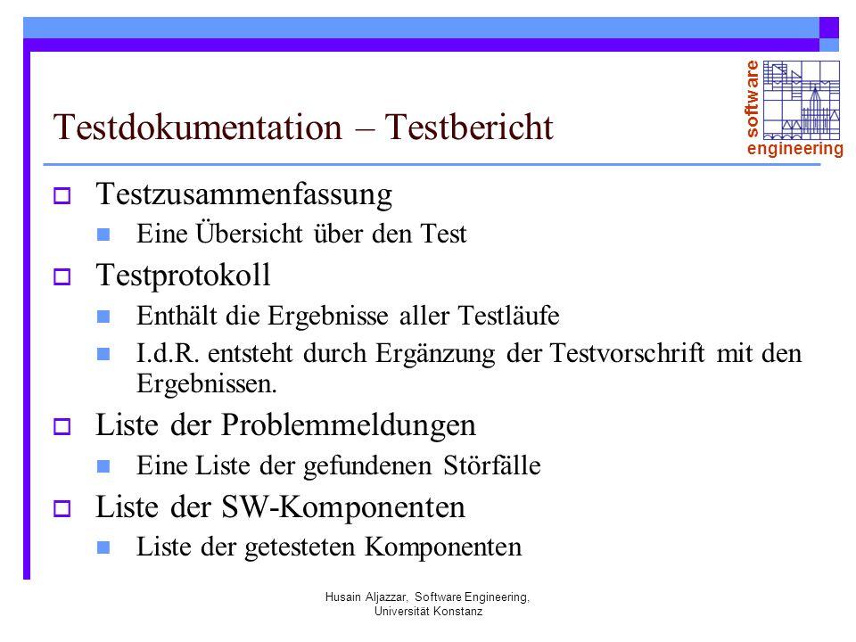 software engineering Husain Aljazzar, Software Engineering, Universität Konstanz Testdokumentation – Testbericht Testzusammenfassung Eine Übersicht über den Test Testprotokoll Enthält die Ergebnisse aller Testläufe I.d.R.