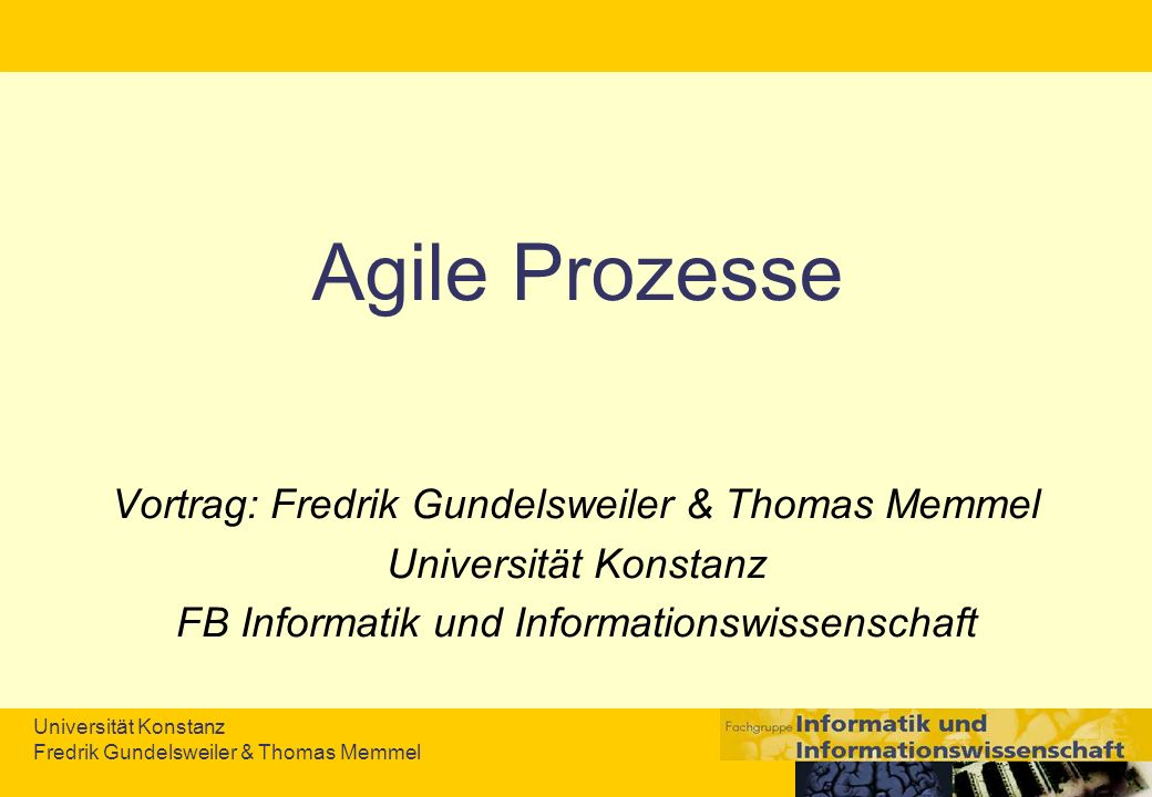 Universität Konstanz Fredrik Gundelsweiler & Thomas Memmel Übersicht 1.Entstehung der agile SE a.Einführung b.Gründung der Agile Alliance c.Was bedeutet Agil.