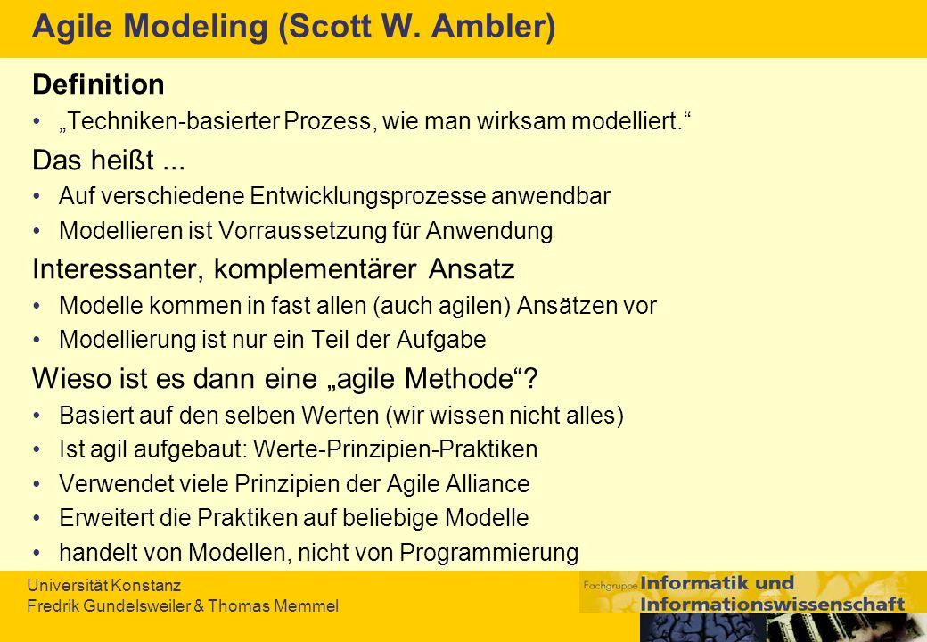 Universität Konstanz Fredrik Gundelsweiler & Thomas Memmel Agile Modeling (Scott W. Ambler) Definition Techniken-basierter Prozess, wie man wirksam mo