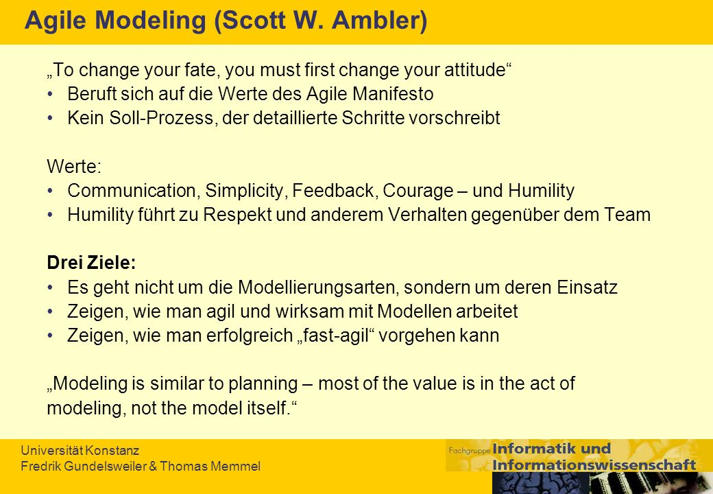 Universität Konstanz Fredrik Gundelsweiler & Thomas Memmel Agile Modeling (Scott W. Ambler) To change your fate, you must first change your attitude B