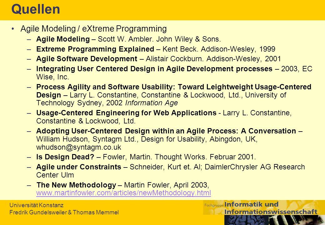 Universität Konstanz Fredrik Gundelsweiler & Thomas Memmel Quellen Agile Modeling / eXtreme Programming –Agile Modeling – Scott W. Ambler. John Wiley