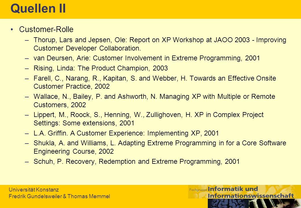 Universität Konstanz Fredrik Gundelsweiler & Thomas Memmel Quellen II Customer-Rolle –Thorup, Lars and Jepsen, Ole: Report on XP Workshop at JAOO 2003