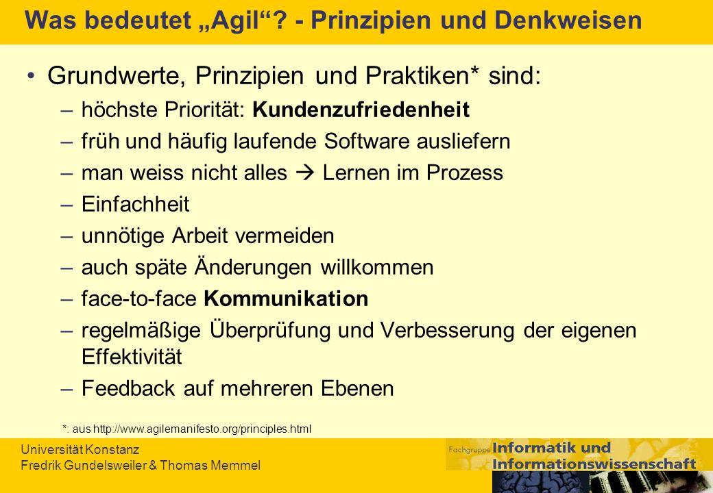 Universität Konstanz Fredrik Gundelsweiler & Thomas Memmel Was bedeutet Agil? - Prinzipien und Denkweisen Grundwerte, Prinzipien und Praktiken* sind: