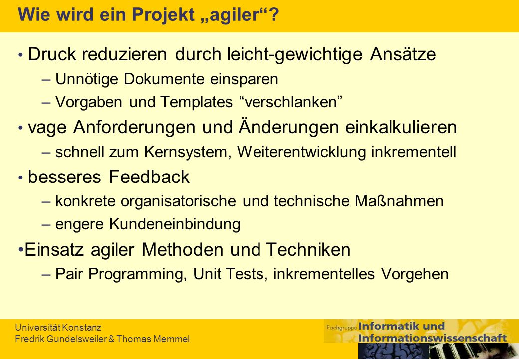 Universität Konstanz Fredrik Gundelsweiler & Thomas Memmel Wie wird ein Projekt agiler? Druck reduzieren durch leicht-gewichtige Ansätze – Unnötige Do
