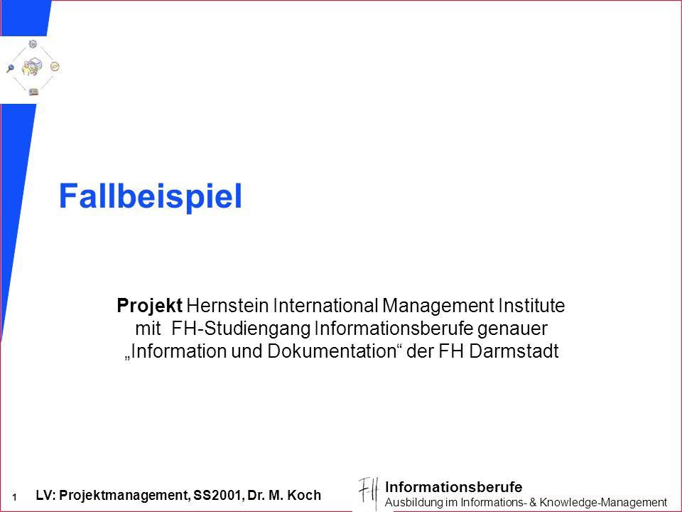 LV: Projektmanagement, SS2001, Dr. M. Koch 1 Informationsberufe Ausbildung im Informations- & Knowledge-Management Fallbeispiel Projekt Hernstein Inte