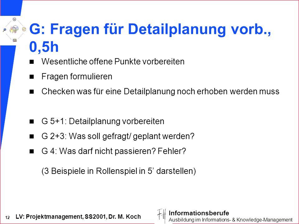 LV: Projektmanagement, SS2001, Dr. M. Koch 12 Informationsberufe Ausbildung im Informations- & Knowledge-Management G: Fragen für Detailplanung vorb.,